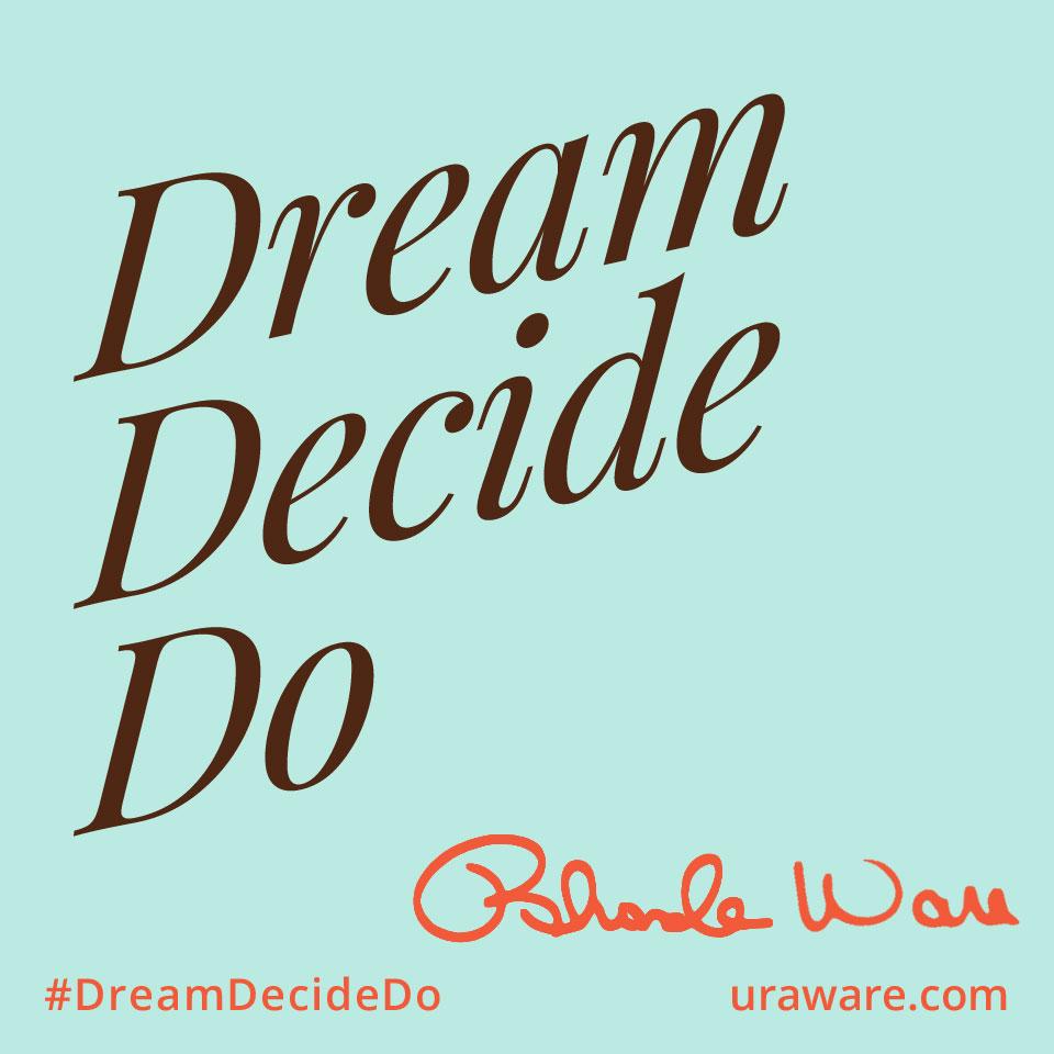 Dream Decide Do