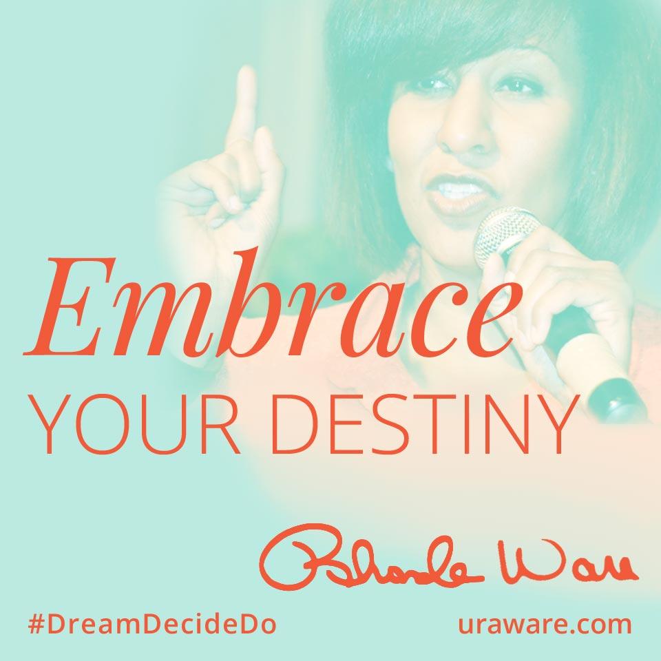 Embrace your destiny