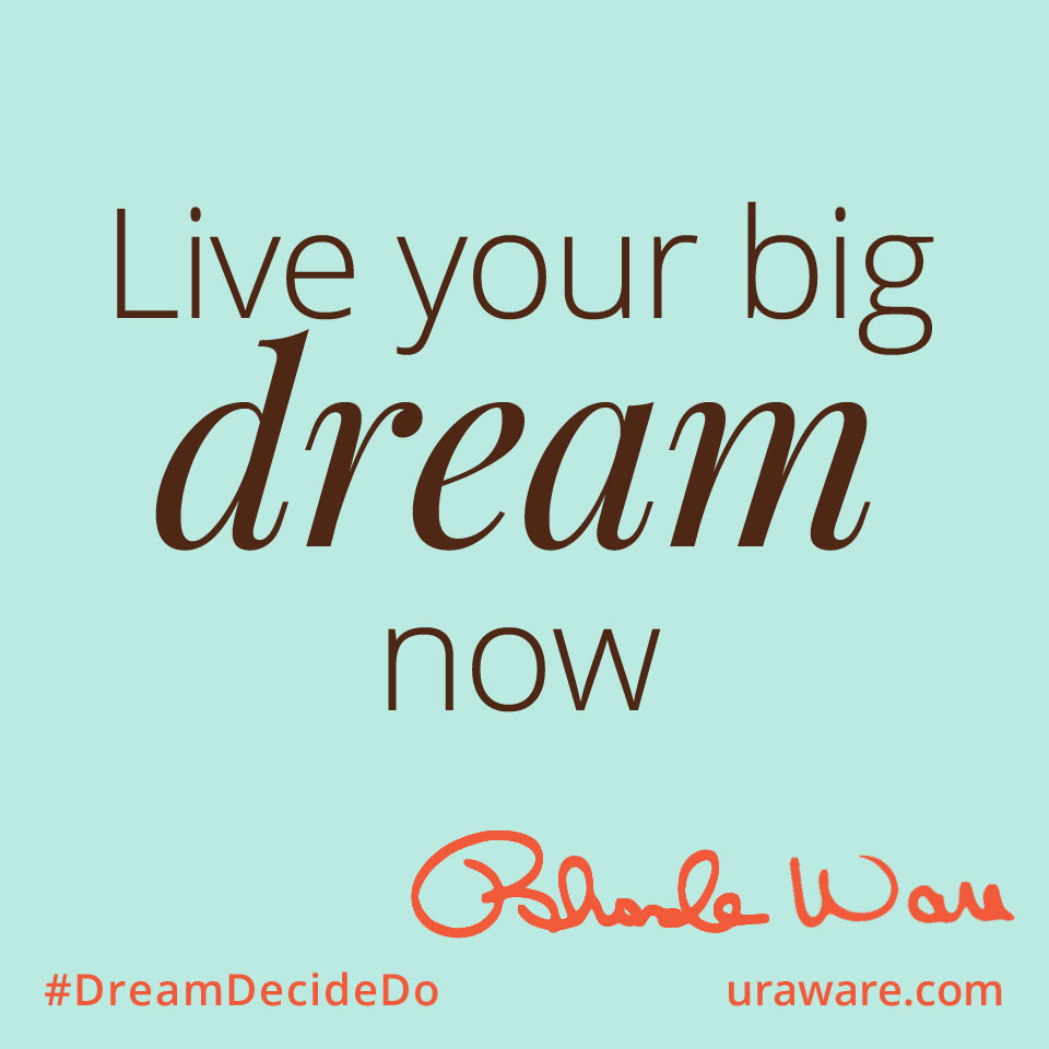 Live Your Big Dream Now