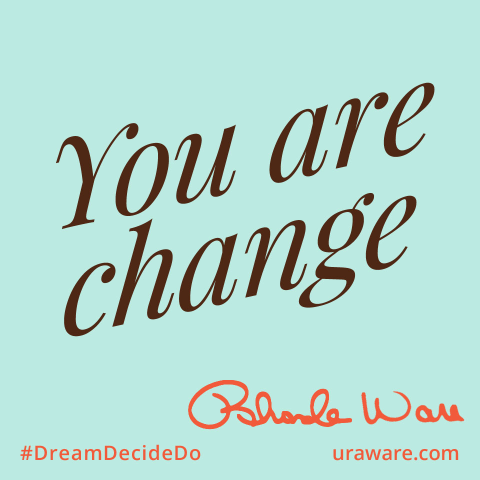 You Are Change