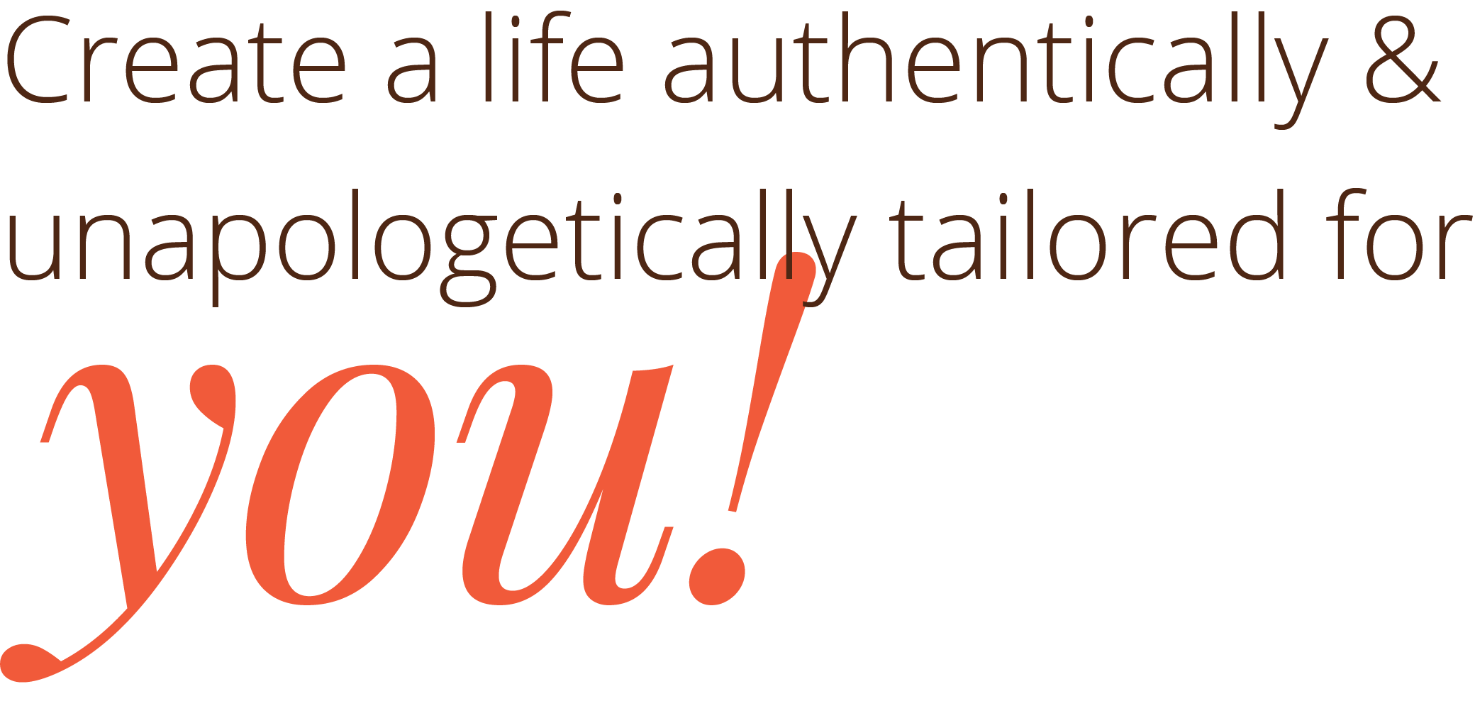 Create a life authentically and unapologetically tailored for you