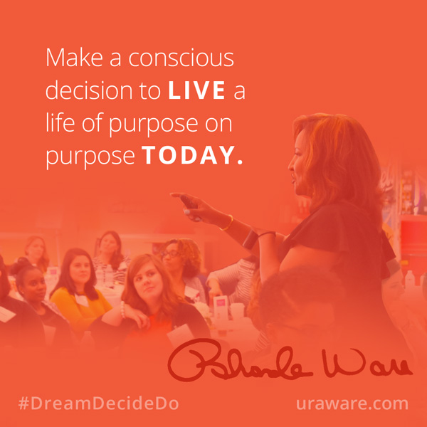 Make a conscious decision to live a life of purpose on purpose today.