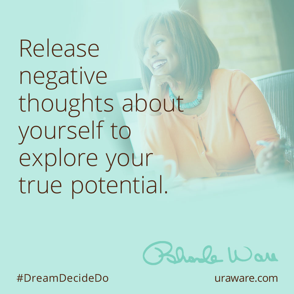 Release negative thoughts aboutyourself to explore your true potential.