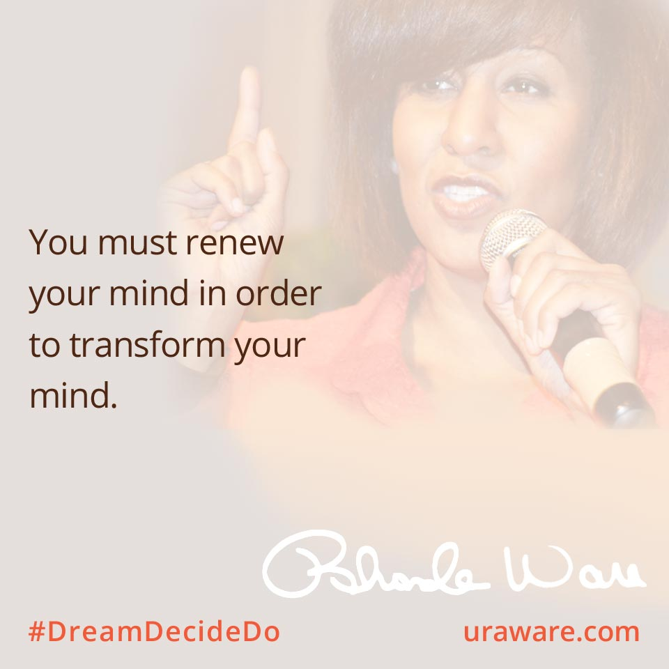 You must renew your mind in order to transform your mind.